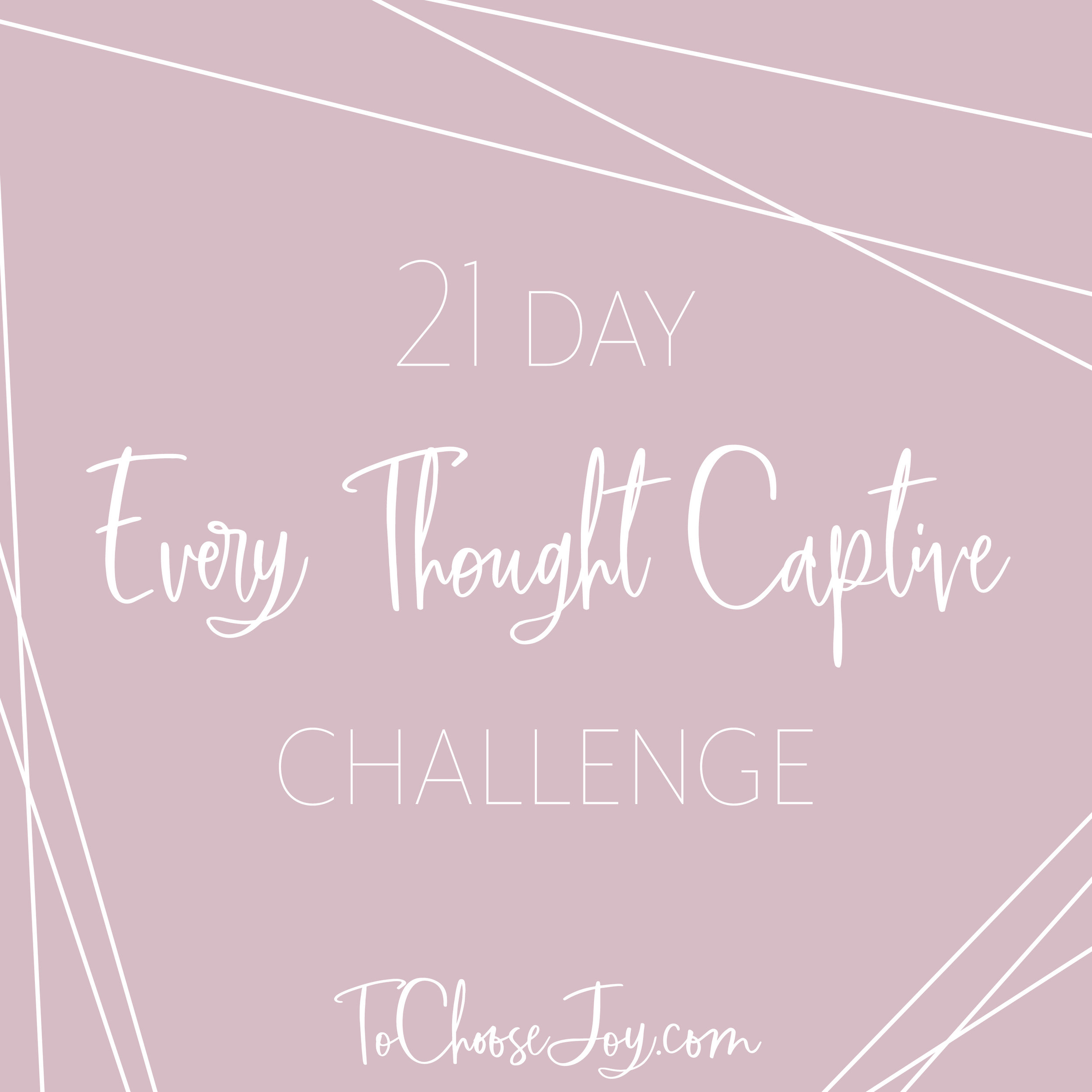 21 Day Every Thought Captive Challenge_To Choose Joy Bible Study.jpg