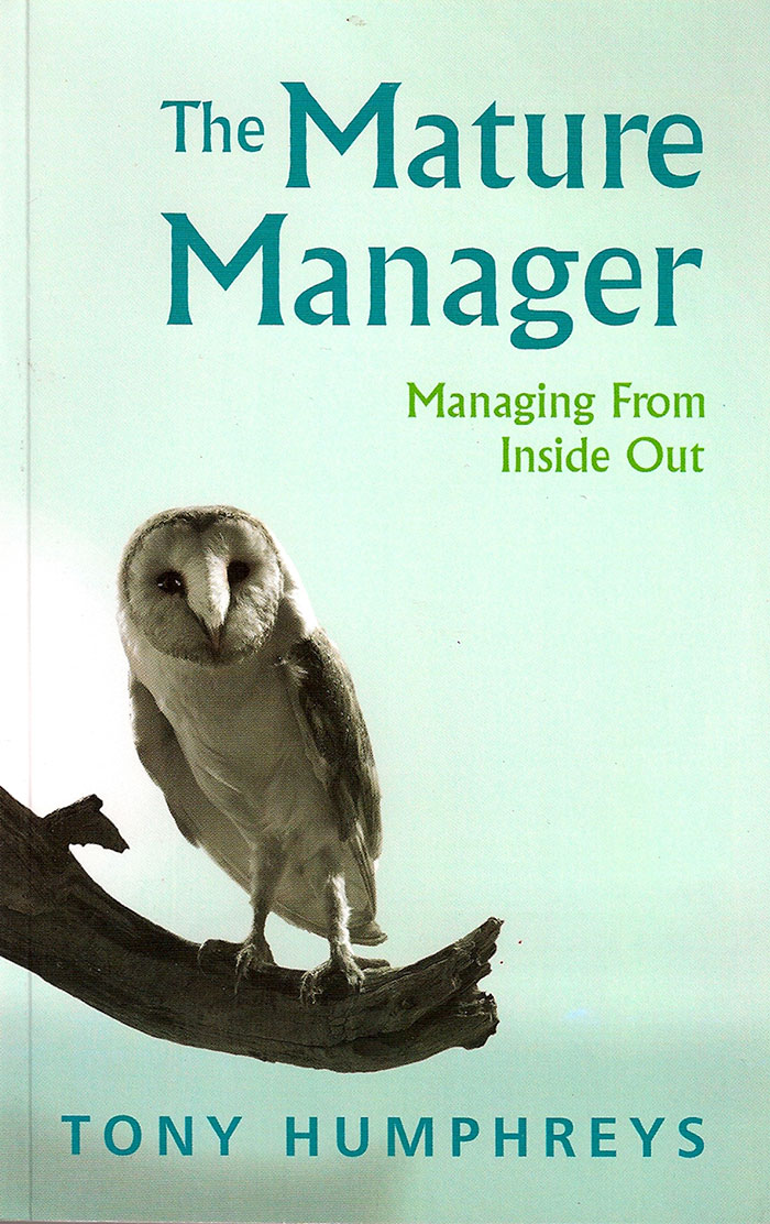 The Mature Manager - Managing from Inside Out by Tony Humphreys