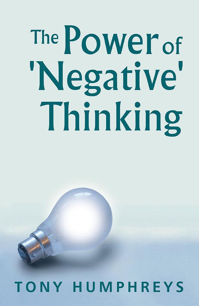 The Power of Negative Thinking by Tony Humphreys