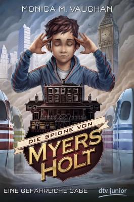 Die-Spione-von-Myers-Holt---Eine-gefahrliche-Gabe-9783423760805_xxl.jpg