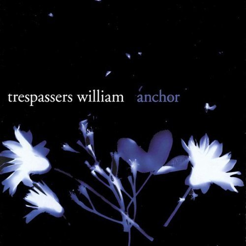 Trespassers William - Anchor