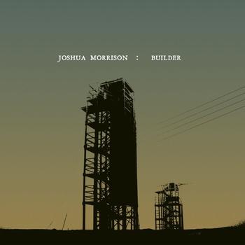 Joshua Morrison - Builder