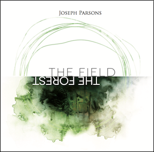 Joseph Parsons - The Field, The Forest