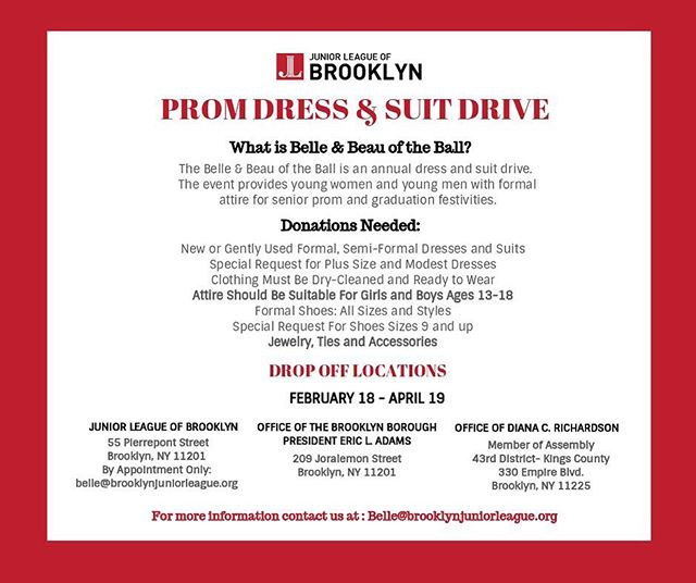 Join us in supporting the young women and men in our communities by donating formal dresses and suits for prom and graduation festivities. Check out the flyer to find the nearest drop off locations. For more information about donations, please email:Belle@brooklynjuniorleague.org