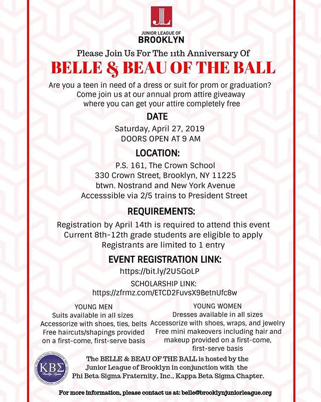 There is still time to register for the  Belle and Beau of the Ball!  The Belle and Beau of the Ball is an annual prom giveaway hosted by Junior League of Brooklyn and the @brooklynsigmas . The giveaway was created to provide young women and men in need of formal attire to attend prom and graduation festivities coupled with a college scholarship program. This years annual giveaway event will be held on April 27th, 2019 in Brooklyn, NY.  Help us spread the word to any young men and women who may be interested being a part of this program.  Registration link is in the bio!