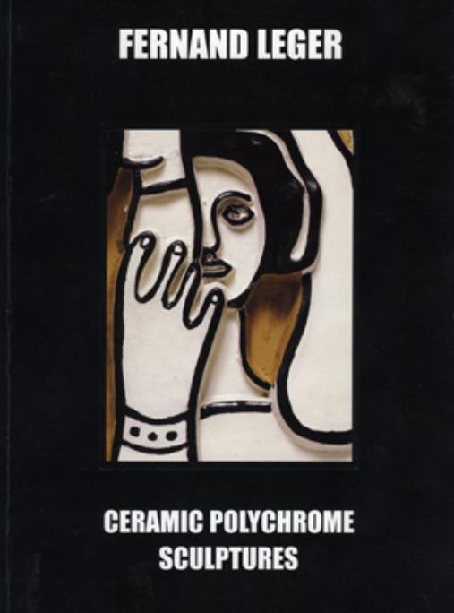 """Fernand Leger, """"Ceramic Polychrome Sculptures"""" ,2006  Editions L'Arc en Seine"""