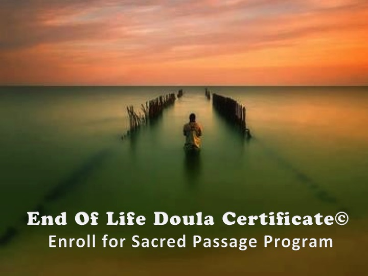 The End of Life Doula Certificate a two-phased program in  Boulder, CO and Vancouver Canada  for anyone wishing to serve those facing death. This program includes the Best Three Months Practicum between phase 1 and 2