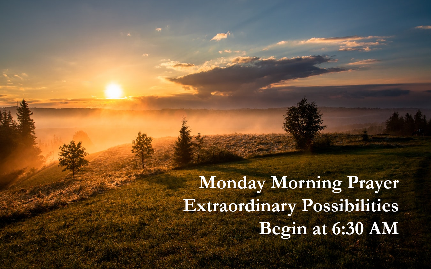 Join with us in prayer on Monday mornings from 6:30 - 7:30 AM.