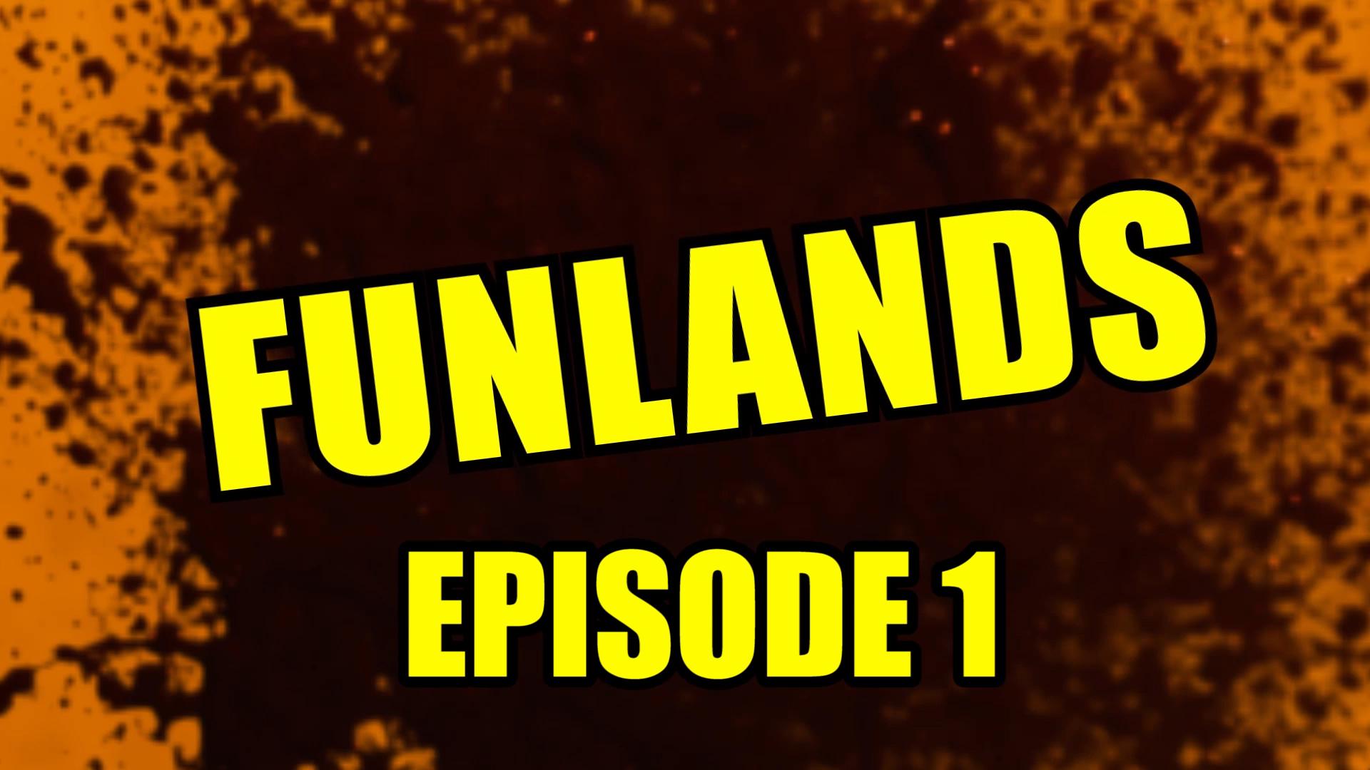 Funlands Episode 1.jpg