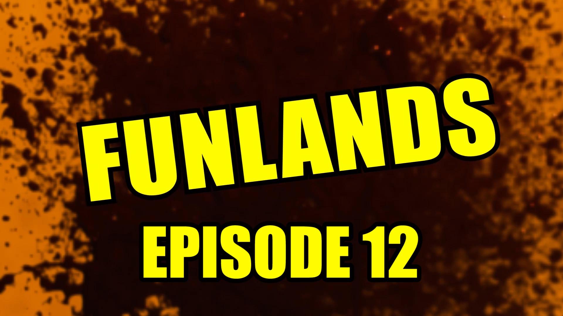 Funlands Episode 12.jpg