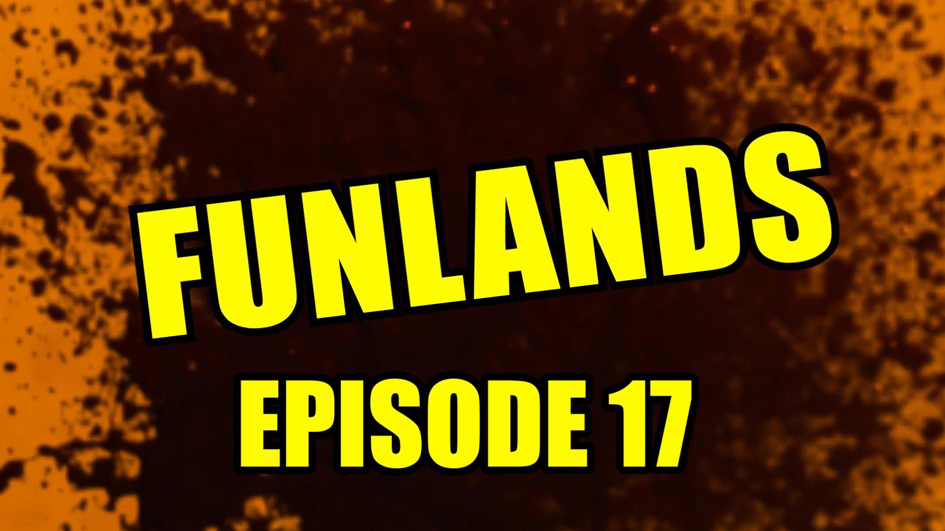 Funlands Episode 17.jpg
