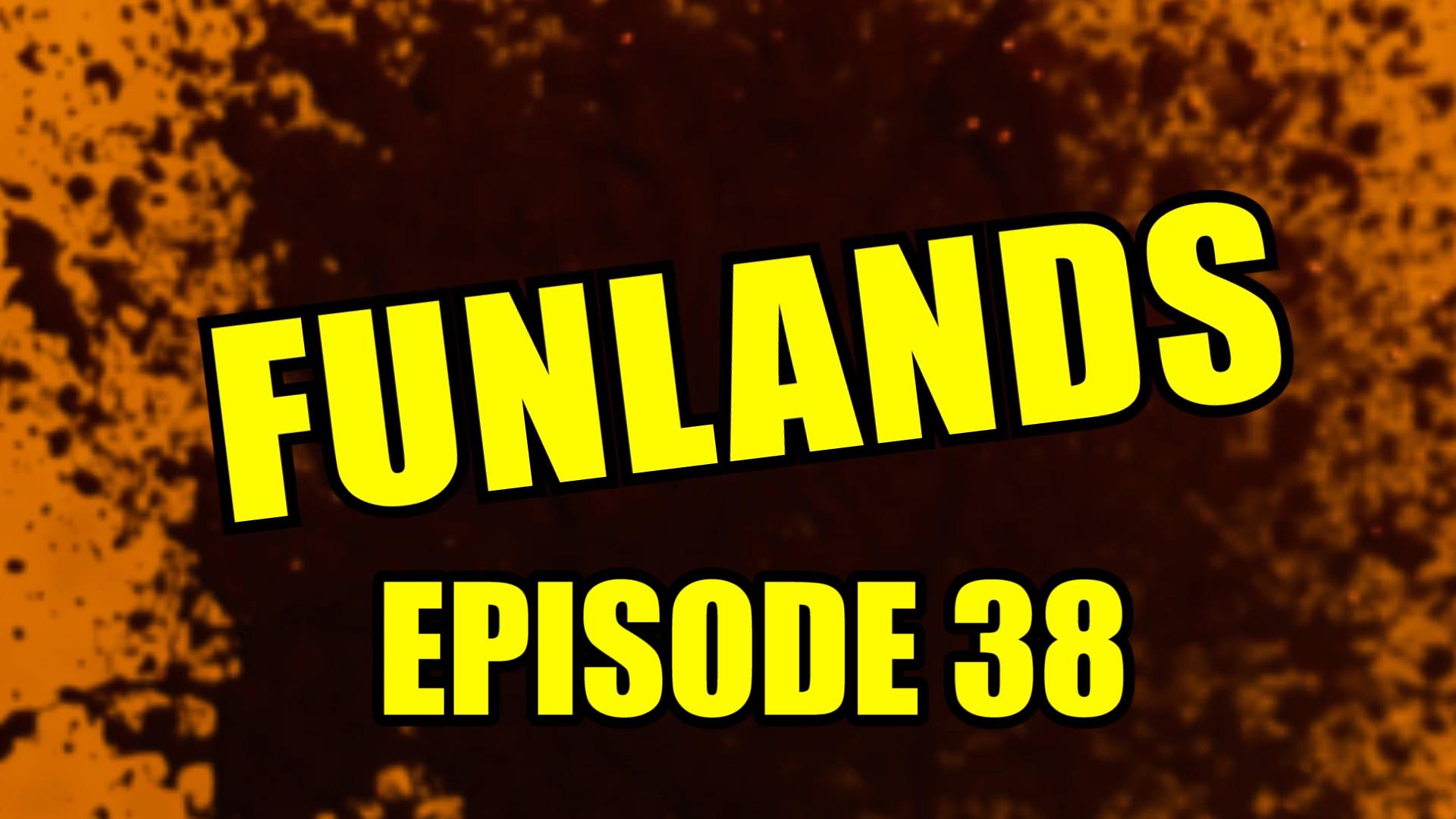 Funlands Episode 38.jpg