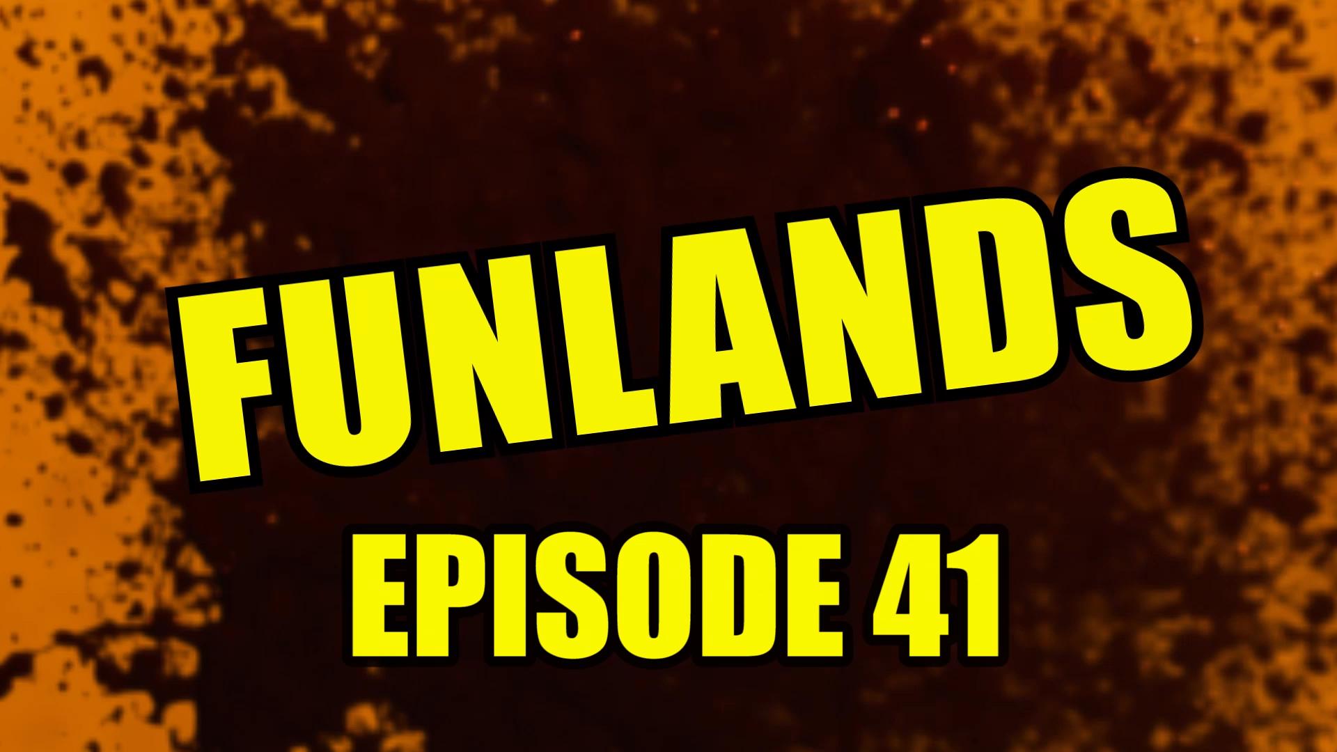 Funlands Episode 41.jpg