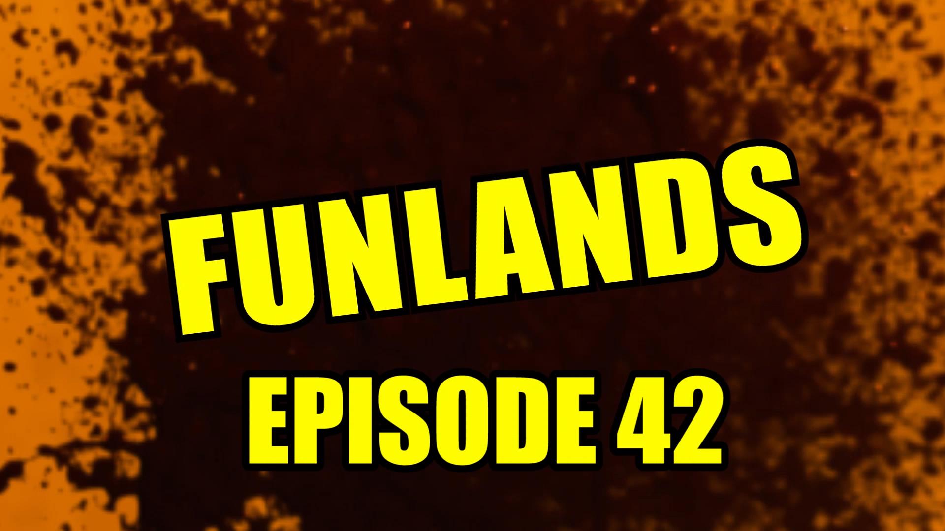 Funlands Episode 42.jpg
