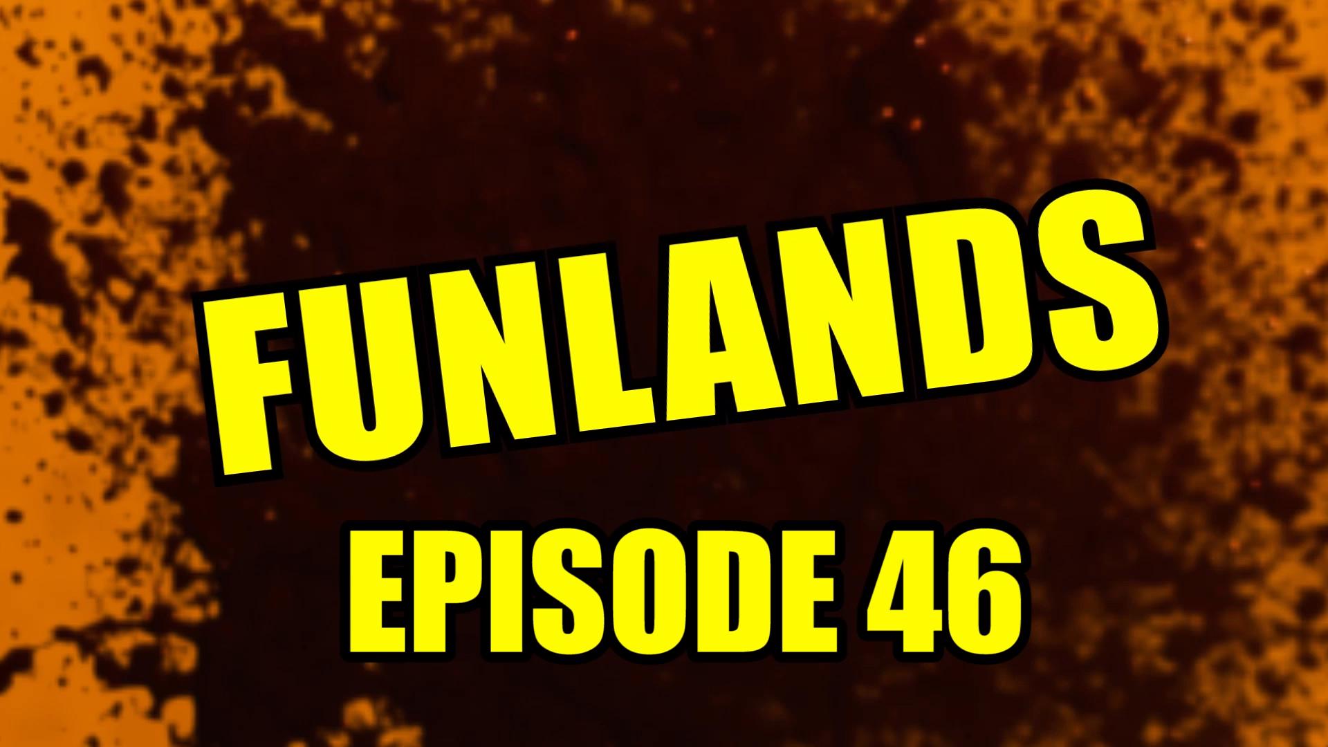 Funlands Episode 46.jpg