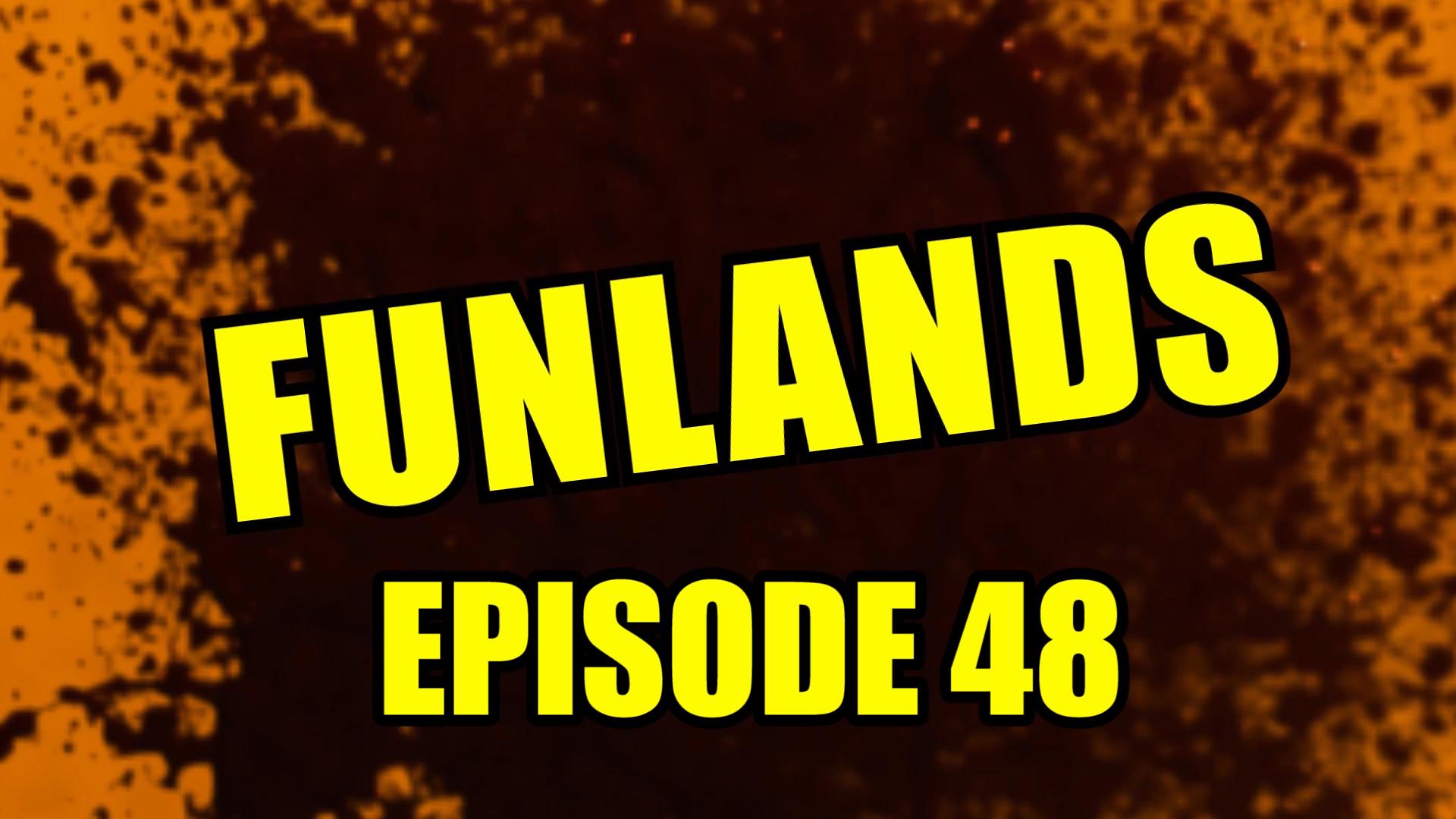 Funlands Episode 48.jpg