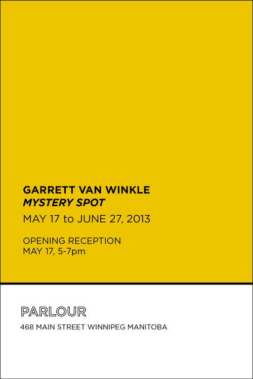 Garrett Van Winkle -  Mystery Spot   May 17 - June 27, 2013