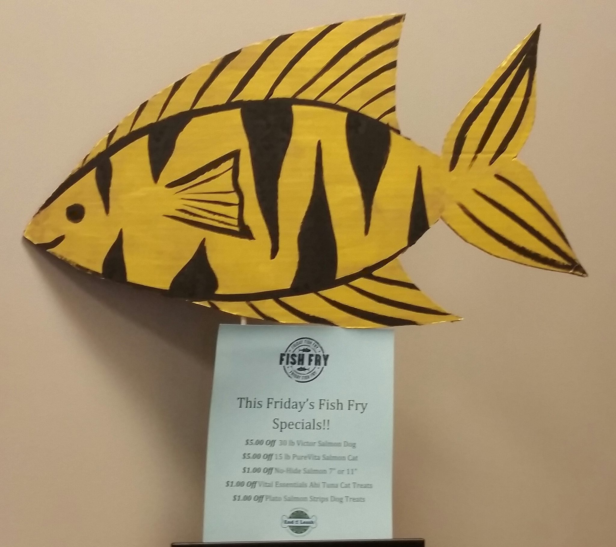 Look for the FISH in-store (on Fridays ONLY) to catch our one-day specials!