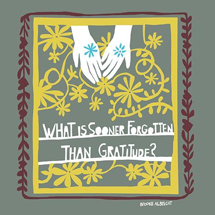 What is sooner forgotten than graditude?