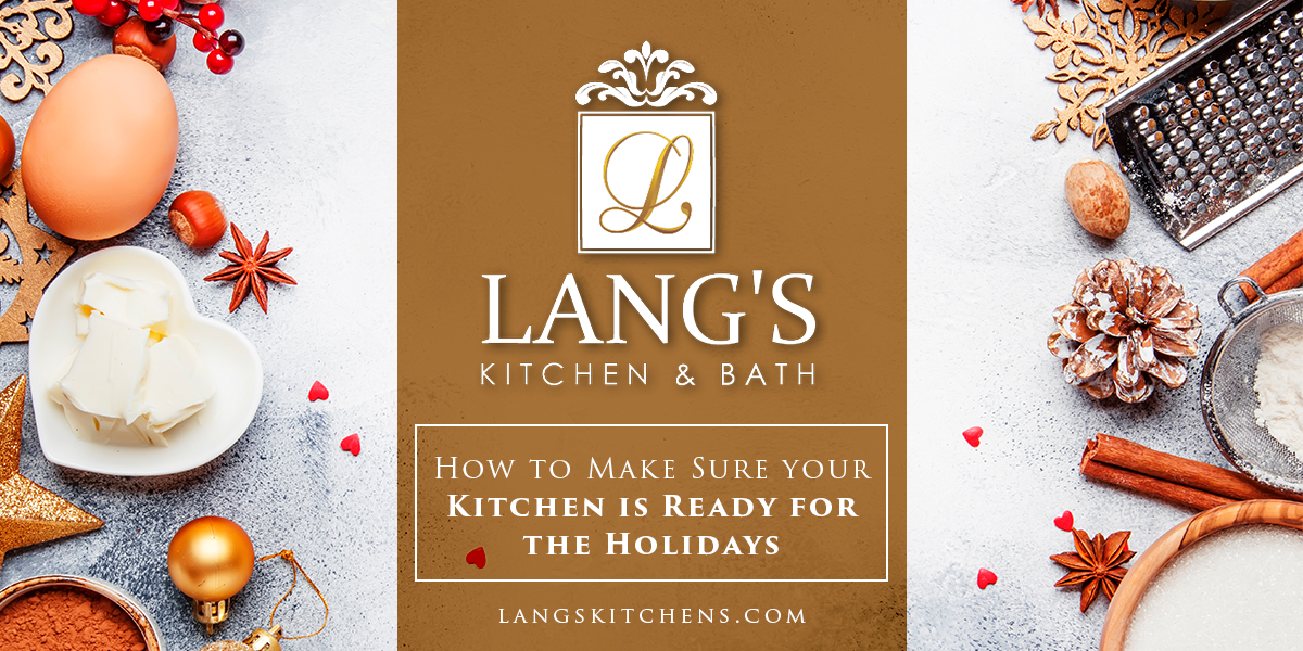 Lang's Kitchen And Bath How to Make Sure your Kitchen is Ready for the Holidays