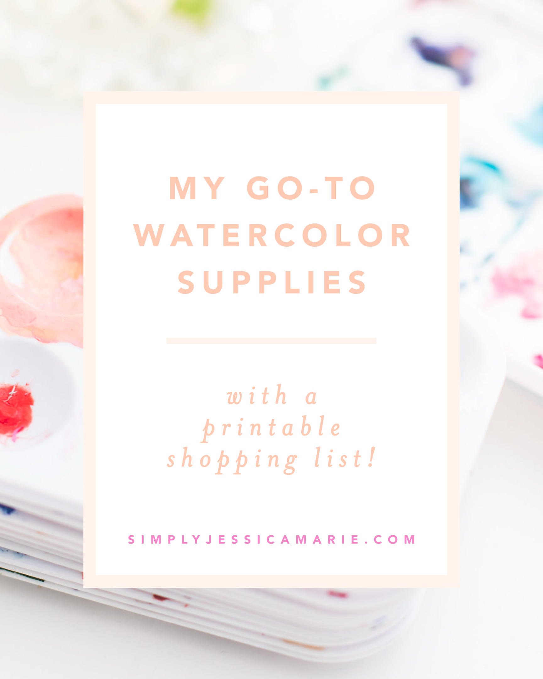 My go-to watercolor supplies with a printable shopping list! Art supplies recommendations by Simply Jessica Marie | Photo by Callie Lindsey