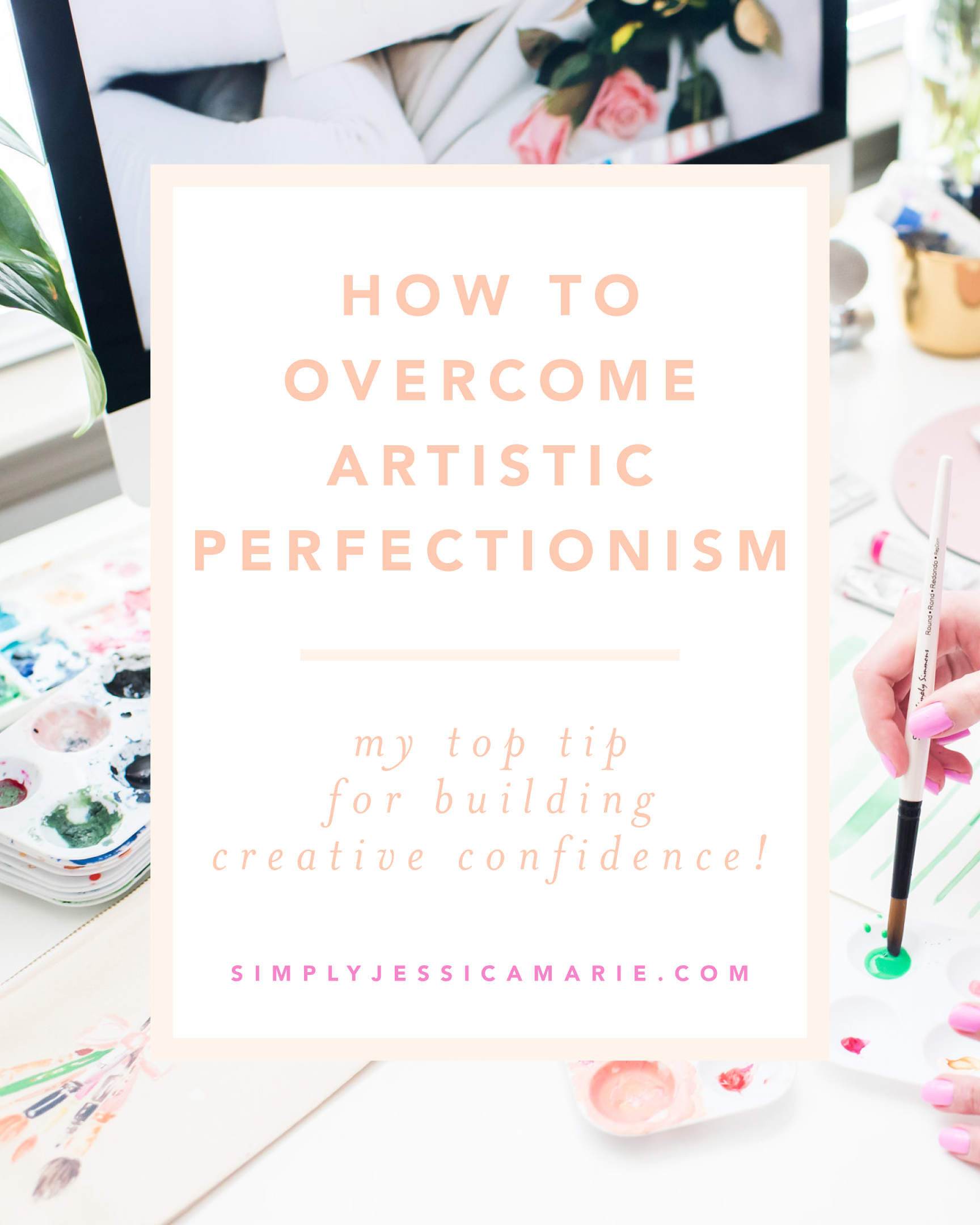 How to overcome artistic perfectionism - my top tip for building creative confidence! By Simply Jessica Marie   Photo by Callie Lindsey