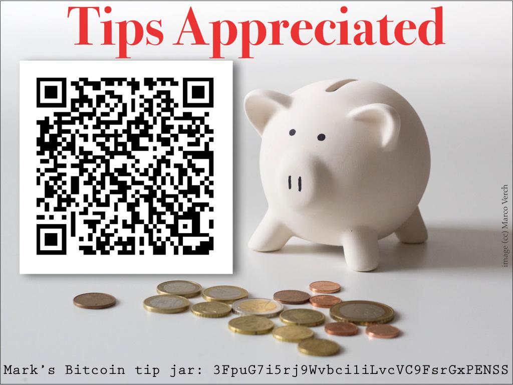 Mark's  Bitcoin  tip jar: 3FpuG7i5rj9Wvbci1iLvcVC9FsrGxPENSS