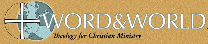 Word & World  is a quarterly journal of theology, published by the faculty of Luther Seminary, that is meant for readers who are concerned for Christian ministry in and to the world. The journal seeks to relate the word of God to the contemporary world and to relate theology to Christian ministry.