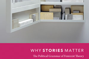 Why do stories matter? Clare Hemmings talks about her book on stories in feminism and draws out some implications for care.