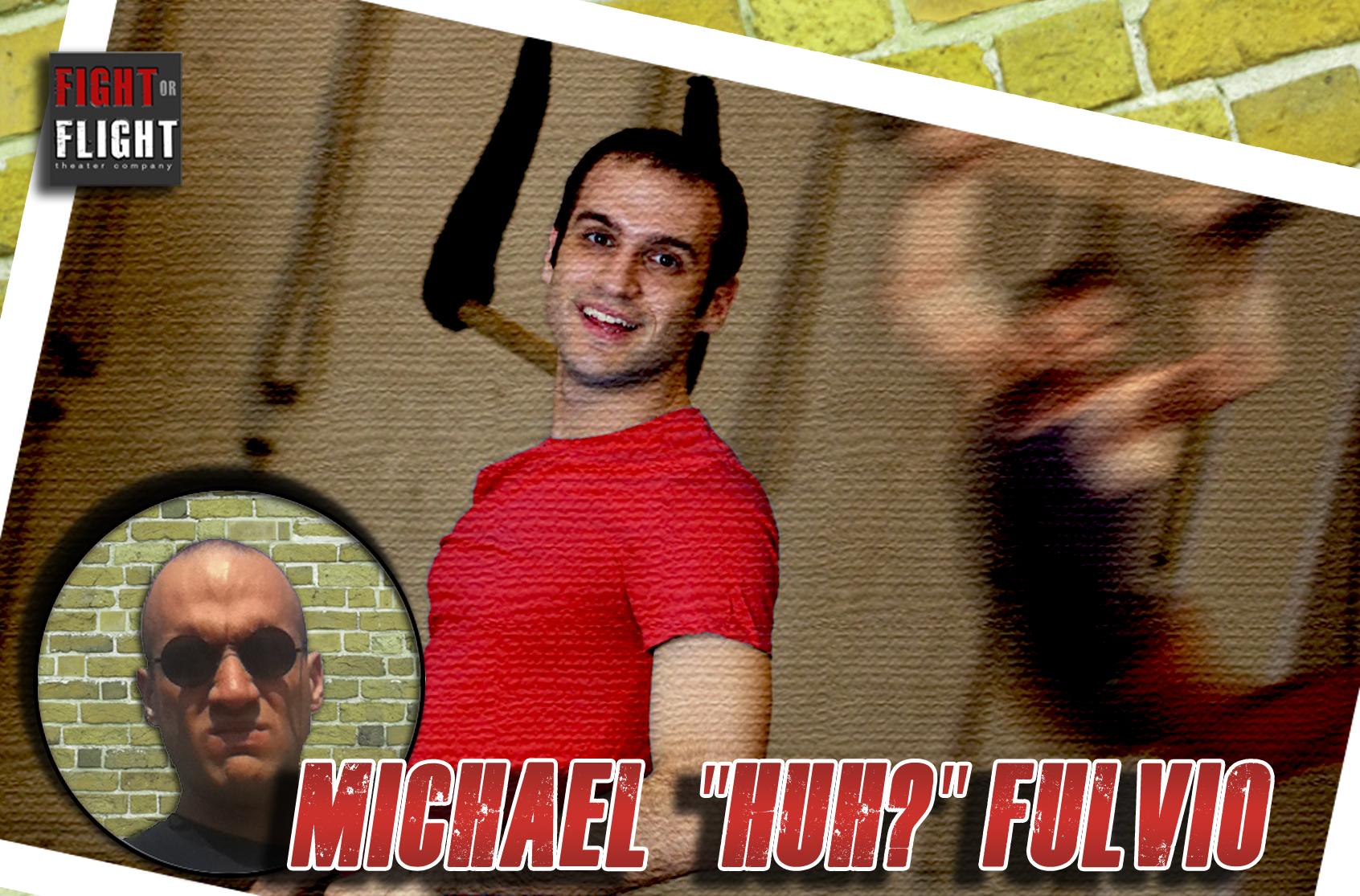 "MICHAEL ""HUH?"" FULVIO"
