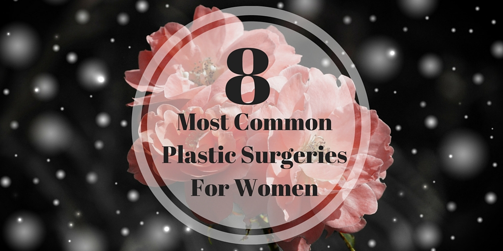 eight most common plastic surgeries for women