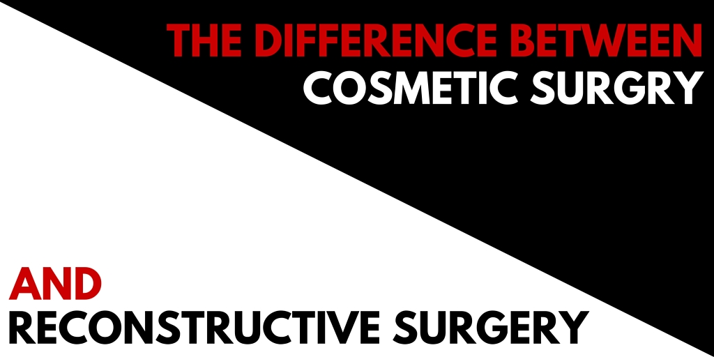 the difference between cosmetic and reconstructive surgery