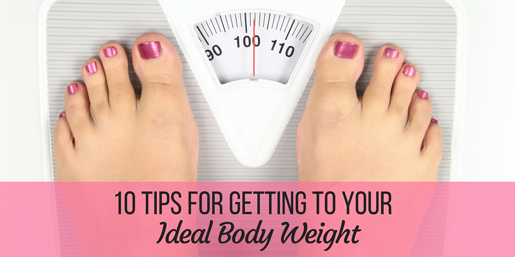 10 tips for getting to your ideal body weight