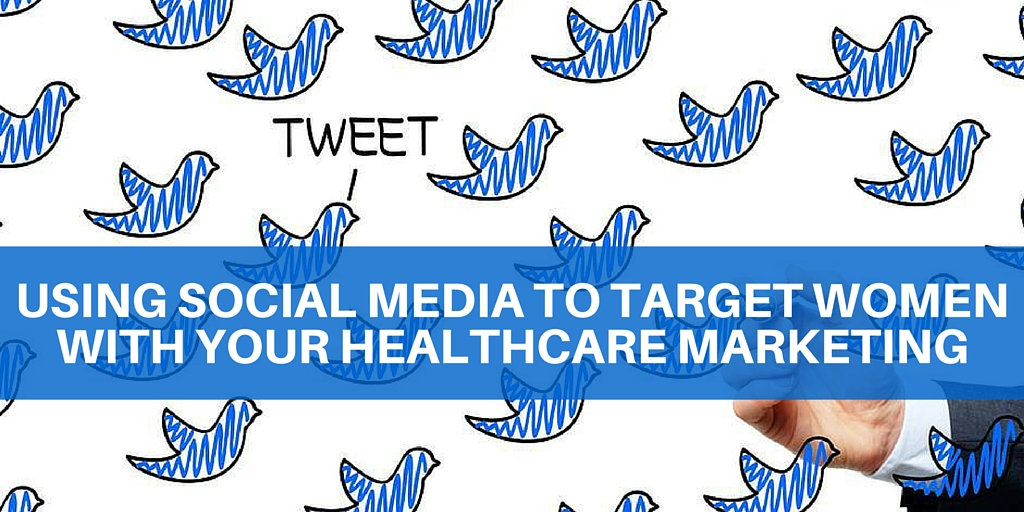 using social media to target women with your healthcare marketing
