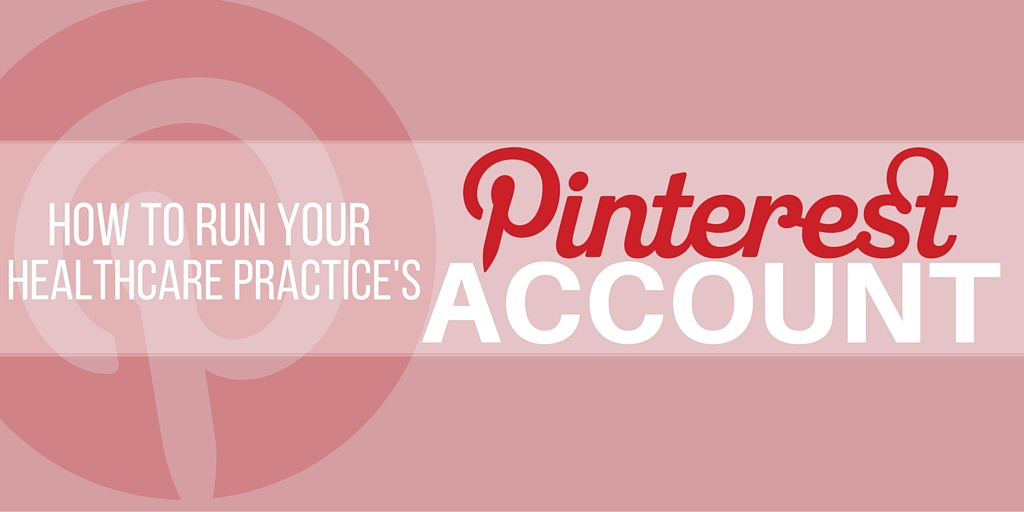 How to Run Your Healthcare Practice's Pinterest Account