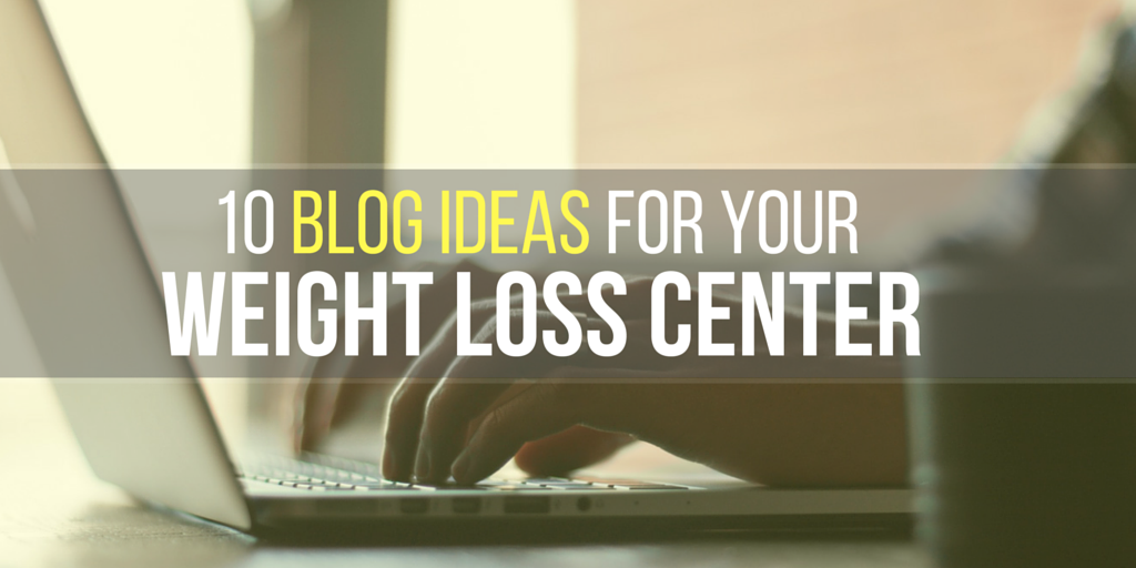 10 Blog Ideas for your weight loss center