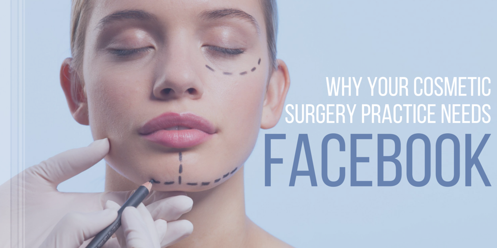 5 reasons your cosmetic surgery practice needs facebook