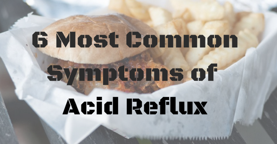 6 Most Common Symptoms of Acid Reflux