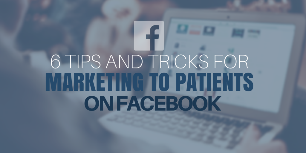 6 Tips and tricks for marketing to patients on facebook