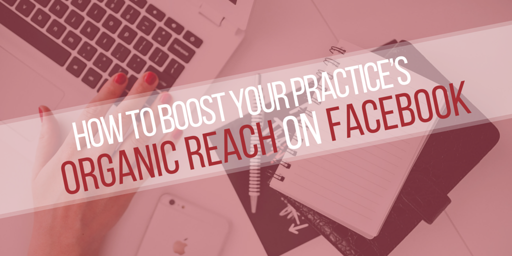 How to boost your practice's organic reach on facebook