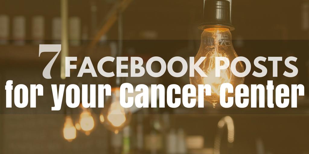 7 Facebook Posts For Your Cancer Center
