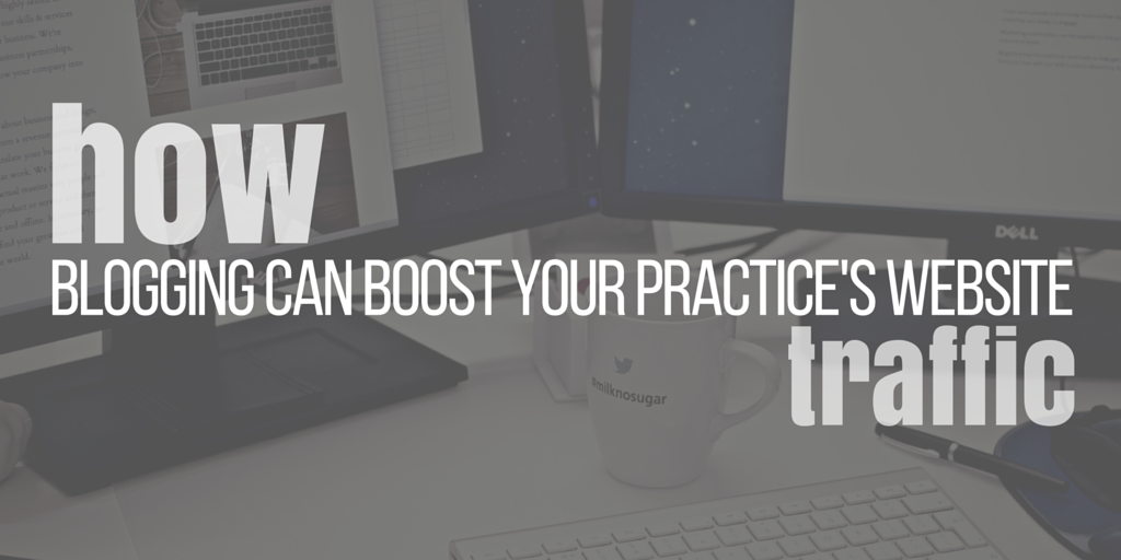 How blogging can boost your practices website traffic