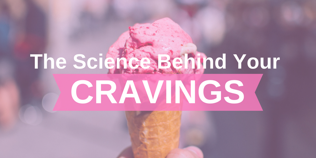 The science behind your cravings