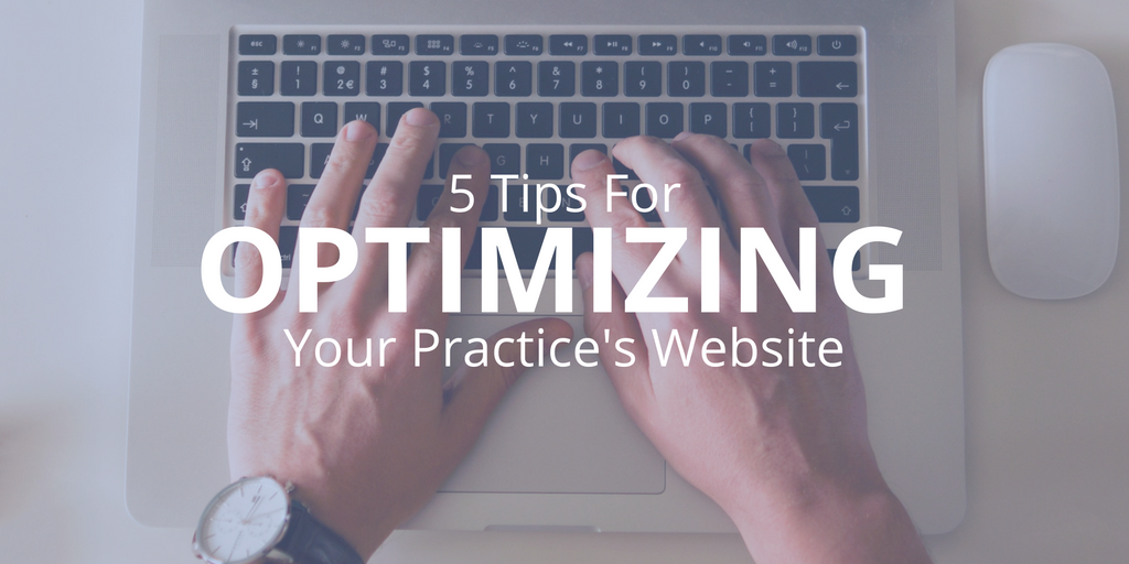 five tips for optimizing your practices website