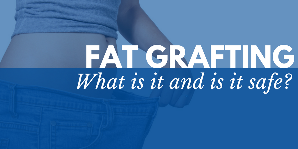 Fat grafting: What is it and is it safe