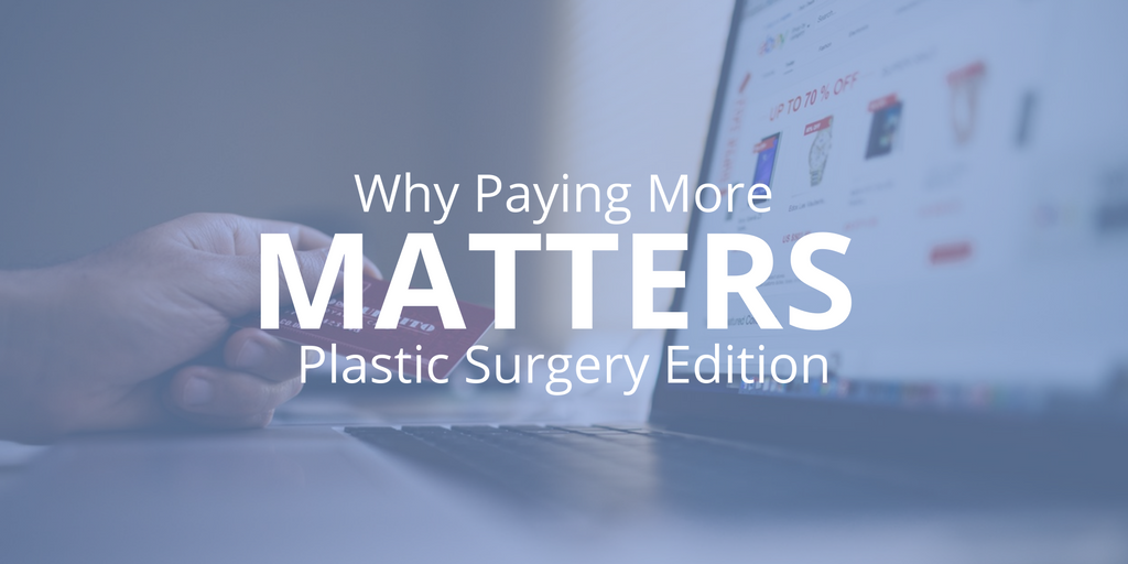 Why Paying More Matters: Plastic Surgery Edition