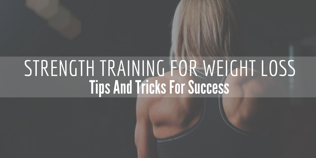 strength training for weight loss: tips and tricks for success