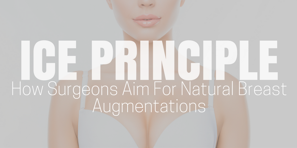 ice principle: how surgeons aim for natural breast augmentations