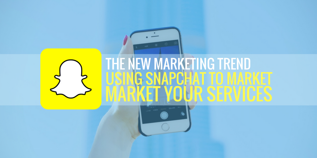 the new marketing trend using snapchat to market your services