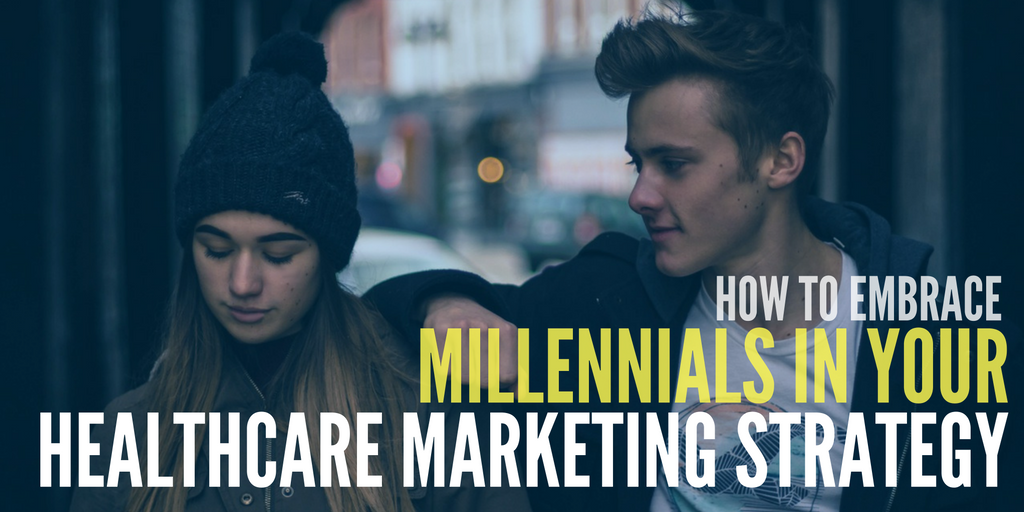how to embrace millennials in your healthcare marketing strategy, healthcare marketing